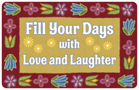 Fill Your Days with Love and Laughter Mat